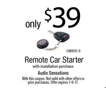 only $39 Remote Car Starter with installation purchase. With this coupon. Not valid with other offers or prior purchases. Offer expires 1-6-17.