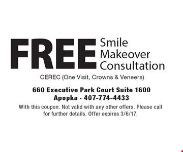 Free Smile Makeover Consultation Cerec (One Visit, Crowns & Veneers). With this coupon. Not valid with any other offers. Please call for further details. Offer expires 3/6/17.