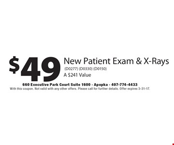 $49 New Patient Exam & X-Rays (D0277) (D0330) (D0150). A $241 Value. With this coupon. Not valid with any other offers. Please call for further details. Offer expires 3-31-17.