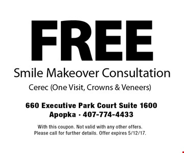FREE Smile Makeover Consultation Cerec (One Visit, Crowns & Veneers). With this coupon. Not valid with any other offers. Please call for further details. Offer expires 5/12/17.