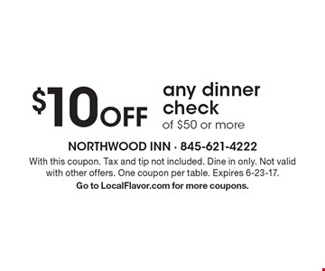 $10 Off any dinner check of $50 or more. With this coupon. Tax and tip not included. Dine in only. Not valid with other offers. One coupon per table. Expires 6-23-17. Go to LocalFlavor.com for more coupons.
