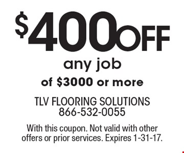 $400 Off any job of $3000 or more. With this coupon. Not valid with other offers or prior services. Expires 1-31-17.