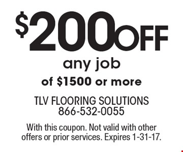 $200 Off any job of $1500 or more. With this coupon. Not valid with other offers or prior services. Expires 1-31-17.