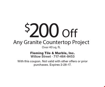 $200 Off Any Granite Countertop Project Over 40 sq. ft. With this coupon. Not valid with other offers or prior purchases. Expires 2-28-17.