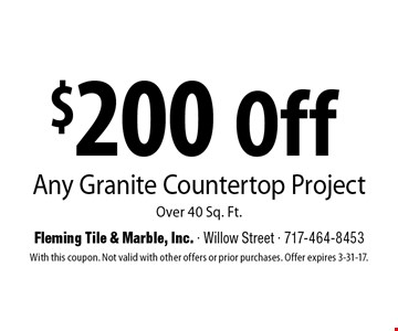 $200 off any granite countertop project over 40 sq. ft. With this coupon. Not valid with other offers or prior purchases. Offer expires 3-31-17.
