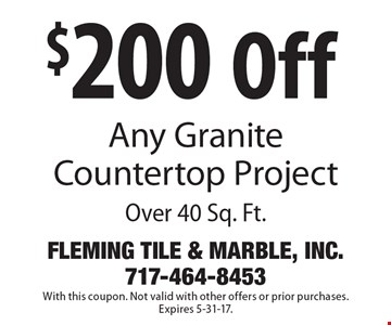 $200 Off Any Granite Countertop Project Over 40 Sq. Ft. With this coupon. Not valid with other offers or prior purchases. Expires 5-31-17.