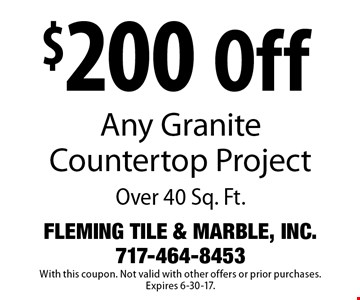 $200 Off Any Granite Counter top Project Over 40 Sq. Ft. With this coupon. Not valid with other offers or prior purchases. Expires 6-30-17.