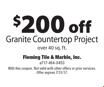 $200 off Granite Countertop Project over 40 sq. ft. With this coupon. Not valid with other offers or prior services. Offer expires 7/31/17.