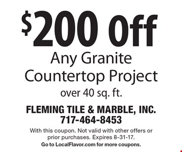 $200 Off Any Granite Countertop Project over 40 sq. ft. With this coupon. Not valid with other offers or prior purchases. Expires 8-31-17. Go to LocalFlavor.com for more coupons.