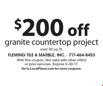 $200 off granite countertop project over 40 sq. ft. With this coupon. Not valid with other offers or prior services. Expires 9-30-17. Go to LocalFlavor.com for more coupons.