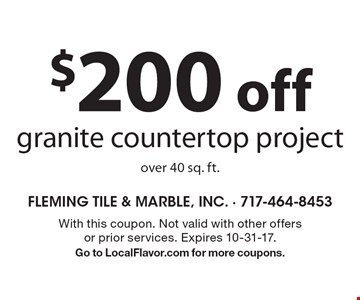 $200 off granite countertop project over 40 sq. ft. With this coupon. Not valid with other offers or prior services. Expires 10-31-17. Go to LocalFlavor.com for more coupons.