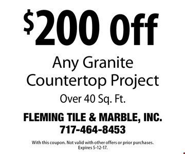 $200 Off Any Granite Countertop Project Over 40 Sq. Ft.. With this coupon. Not valid with other offers or prior purchases. Expires 5-12-17.