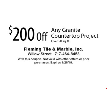$200 off any granite countertop project over 50 sq. ft. With this coupon. Not valid with other offers or prior purchases. Expires 1/26/18.