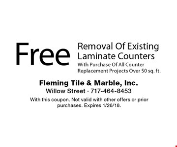 Free removal of existing laminate counters With purchase of all counter replacement projects over 50 sq. ft. With this coupon. Not valid with other offers or prior purchases. Expires 1/26/18.