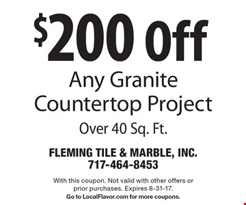 $200 Off Any Granite Countertop Project Over 40 Sq. Ft.. With this coupon. Not valid with other offers or prior purchases. Expires 8-31-17. Go to LocalFlavor.com for more coupons.