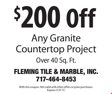 $200 Off Any Granite Countertop Project Over 40 Sq. Ft. With this coupon. Not valid with other offers or prior purchases. Expires 3-31-17.