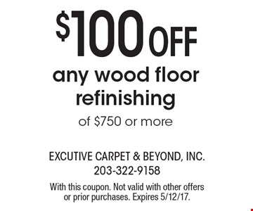 $100Off any wood floor refinishing of $750 or more. With this coupon. Not valid with other offers or prior purchases. Expires 5/12/17.