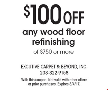 $100Off any wood floor refinishingof $750 or more. With this coupon. Not valid with other offers or prior purchases. Expires 8/4/17.