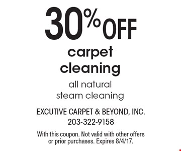 30 %Off carpetcleaning all naturalsteam cleaning. With this coupon. Not valid with other offers or prior purchases. Expires 8/4/17.