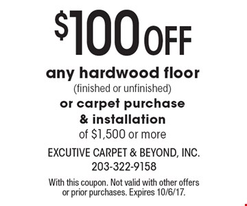 $100 Off any hardwood floor (finished or unfinished) or carpet purchase & installation of $1,500 or more. With this coupon. Not valid with other offers or prior purchases. Expires 10/6/17.