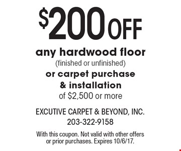 $200 off any hardwood floor (finished or unfinished) or carpet purchase & installation of $2,500 or more. With this coupon. Not valid with other offers or prior purchases. Expires 10/6/17.