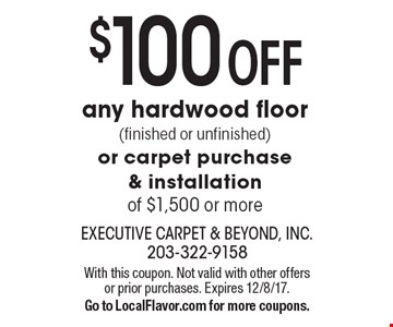$100 Off any hardwood floor (finished or unfinished) or carpet purchase & installation of $1,500 or more. With this coupon. Not valid with other offers or prior purchases. Expires 12/8/17. Go to LocalFlavor.com for more coupons.