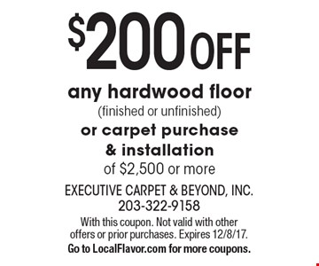 $200 Off any hardwood floor (finished or unfinished) or carpet purchase & installation of $2,500 or more. With this coupon. Not valid with other offers or prior purchases. Expires 12/8/17. Go to LocalFlavor.com for more coupons.