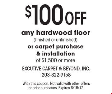$100 off any hardwood floor (finished or unfinished)or carpet purchase & installation of $1,500 or more. With this coupon. Not valid with other offers or prior purchases. Expires 6/16/17.