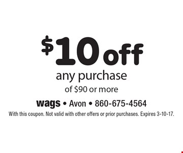 $10 off any purchase of $90 or more. With this coupon. Not valid with other offers or prior purchases. Expires 3-10-17.