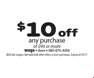 $10 off any purchase of $90 or more. With this coupon. Not valid with other offers or prior purchases. Expires 6/16/17.