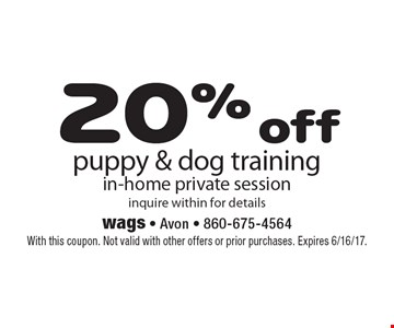 20% off puppy & dog training in-home private session. Inquire within for details. With this coupon. Not valid with other offers or prior purchases. Expires 6/16/17.