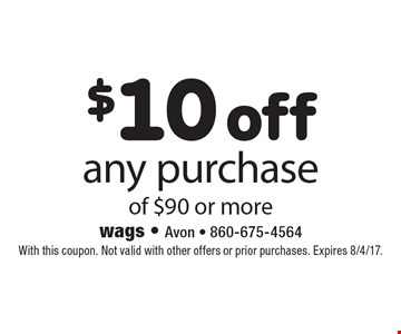 $10 off any purchase of $90 or more. With this coupon. Not valid with other offers or prior purchases. Expires 8/4/17.