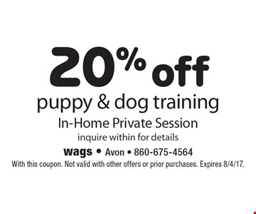20% off puppy & dog training. In-Home Private Session. Inquire within for details. With this coupon. Not valid with other offers or prior purchases. Expires 8/4/17.