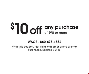 $10 off any purchase of $90 or more. With this coupon. Not valid with other offers or prior purchases. Expires 2-2-18.
