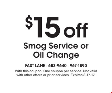 $15 off smog service or oil change. With this coupon. One coupon per service. Not valid with other offers or prior services. Expires 3-17-17.