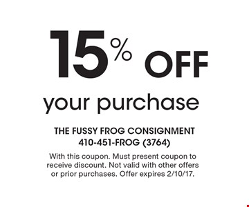 15% Off your purchase. With this coupon. Must present coupon to receive discount. Not valid with other offers or prior purchases. Offer expires 2/10/17.