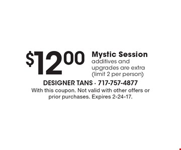 $12.00 Mystic Session. Additives and upgrades are extra. Limit 2 per person. With this coupon. Not valid with other offers or prior purchases. Expires 2-24-17.