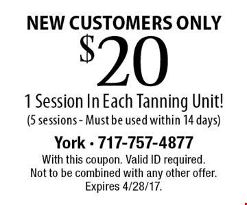NEW CUSTOMERS ONLY. Only $20 for 1 session In each tanning unit! 5 sessions - must be used within 14 days. With this coupon. Valid ID required. Not to be combined with any other offer. Expires 4/28/17.
