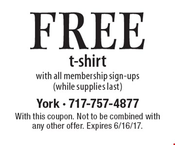 FREE t-shirt with all membership sign-ups (while supplies last). With this coupon. Not to be combined with any other offer. Expires 6/16/17.
