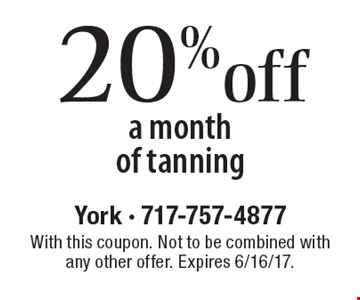 20% off a month of tanning. With this coupon. Not to be combined with any other offer. Expires 6/16/17.