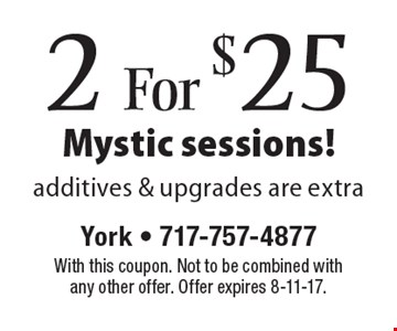 2 For $25 Mystic sessions!additives & upgrades are extra. With this coupon. Not to be combined with any other offer. Offer expires 8-11-17.