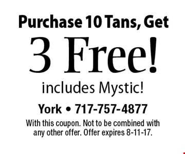 3 Free! Purchase 10 Tans, Get includes Mystic! With this coupon. Not to be combined with any other offer. Offer expires 8-11-17.