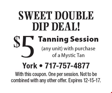Sweet Double Dip Deal! $5 Tanning Session (any unit). With purchase of a Mystic Tan. With this coupon. One per session. Not to be combined with any other offer. Expires 12-15-17.