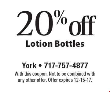 20% off Lotion Bottles. With this coupon. Not to be combined with any other offer. Offer expires 12-15-17.