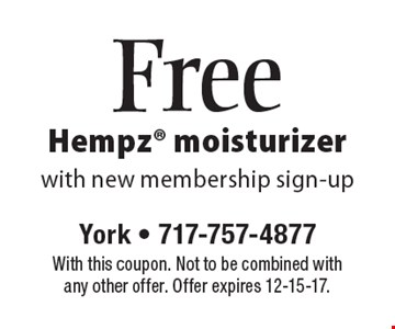 Free Hempz moisturizer. With new membership sign-up. With this coupon. Not to be combined with any other offer. Offer expires 12-15-17.