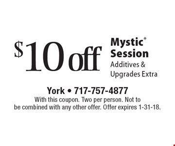 $10 off Mystic Session Additives & Upgrades Extra. With this coupon. Two per person. Not to be combined with any other offer. Offer expires 1-31-18.