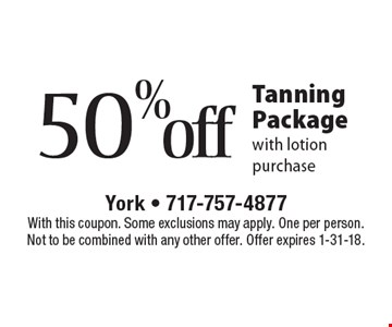 50%off Tanning Package with lotion purchase. With this coupon. Some exclusions may apply. One per person. Not to be combined with any other offer. Offer expires 1-31-18.