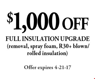 $1,000 OFF full insulation upgrade (removal, spray foam, R30+ blown/rolled insulation). Offer expires 4-21-17
