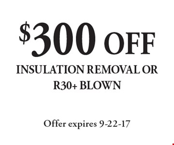$300 OFF insulation removal or R30+ blown. Offer expires 9-22-17