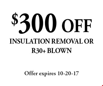 $300 OFF insulation removal or R30+ blown. Offer expires 10-20-17